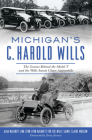 Michigan's C. Harold Wills: The Genius Behind the Model T and the Wills Sainte Claire Automobile Cover Image