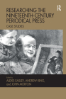 Researching the Nineteenth-Century Periodical Press: Case Studies Cover Image