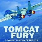 Tomcat Fury: A Combat History of the F-14 Cover Image