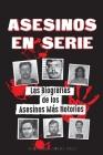 Asesinos en Serie: Las Biografías de los Asesinos Más Notorios (Dentro de las Mentes y Métodos de los Psicópatas, Sociópatas y Torturador Cover Image