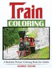Train Coloring: A Realistic Picture Coloring Book For Adults Cover Image