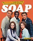 Soap! the Inside Story of the Sitcom That Broke All the Rules Cover Image