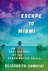 Escape to Miami: An Oral History of the Cuban Rafter Crisis (Oxford Oral History) Cover Image