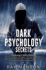 Dark Psychology Secrets: Introducing to Human Behavior: Winning, Influence, Persuasion, Success, Manipulation, Brainwashing and Hypnosis. The A Cover Image