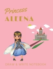 Princess Aleena: Personalized with Name Draw & Write Notebook for Little Girls / with Picture Space and Dashed Mid-line (Fairy Princess #85) Cover Image