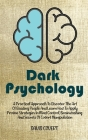 Dark Psychology: A Practical Approach to Discover The Art of Reading People And Learn How To Apply Proven Strategies In Mind Control, B Cover Image