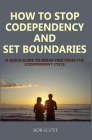 How to Stop Codependency And Set Boundaries: A Quick Guide to Break Free from The Co-dependent Cycle Cover Image
