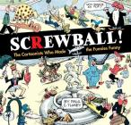 SCREWBALL! The Cartoonists Who Made the Funnies Funny Cover Image