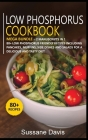 Low Phosphorus Cookbook: MEGA BUNDLE - 2 Manuscripts in 1 - 80+ Low Phosphorus - friendly recipes including pancakes, muffins, side dishes and Cover Image