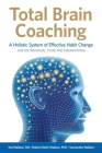 Total Brain Coaching: A Holistic System of Effective Habit Change For the Individual, Team, and Organization Cover Image
