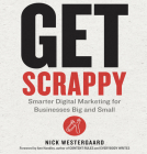 Get Scrappy: Smarter Digital Marketing for Businesses Big and Small Cover Image