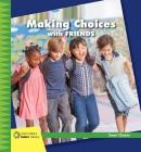 Making Choices with Friends (21st Century Junior Library: Smart Choices) Cover Image