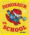 Dinosaur vs. School (A Dinosaur vs. Book) Cover Image