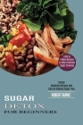 Sugar Detox for Beginners: Easy to Follow Recipes to Help Eliminate Sugar Cravings (Energy Boosting Recipes and Tips on Staying Sugar Free) Cover Image