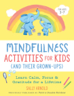 Mindfulness Activities for Kids (And Their Grown-ups): Learn Calm, Focus, and Gratitude for a Lifetime Cover Image