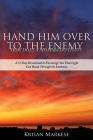 Hand Him Over to the Enemy: HOW DOES A MOMMA DO THAT? A 31 Day Devotional to Encourage you that Light can break through the darkness Cover Image