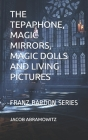 The Tepaphone, Magic Mirrors, Magic Dolls and Living Pictures: Franz Bardon Series Cover Image