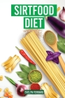 Sirtfood Diet: The Complete Guide for Fast Weight Loss, Healthy Recipes to Activate Your Skinny Gene, Metabolism, and Burn Fat Cover Image
