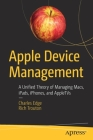 Apple Device Management: A Unified Theory of Managing Macs, Ipads, Iphones, and Appletvs Cover Image