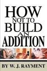 How Not To Build an Addition Cover Image