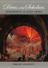 Divas and Scholars: Performing Italian Opera Cover Image