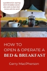 How to Open & Operate a Bed & Breakfast: Where You Need to Start Cover Image