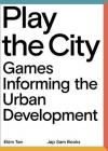 Play the City: Games Informing the Urban Development Cover Image