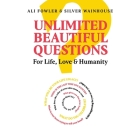 Unlimited Beautiful Questions: For Life, Love & Humanity Cover Image