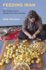 Feeding Iran: Shi`i Families and the Making of the Islamic Republic Cover Image