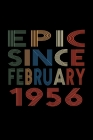 Epic Since February 1956: Birthday Gift for 64 Year Old Men and Women Cover Image
