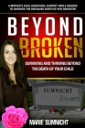 Beyond Broken: Surviving and Thriving Beyond the Death of Your Child Cover Image