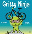 Gritty Ninja: A Children's Book About Dealing with Frustration and Developing Perseverance Cover Image