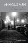 Anxious Men: Masculinity in American Fiction of the Mid-Twentieth Century Cover Image