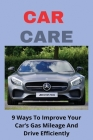 Car Care: 9 Ways To Improve Your Car's Gas Mileage And Drive Efficiently: Dry Gas For Car Cover Image