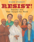 Resist!: Peaceful Acts That Changed Our World Cover Image