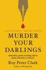 Murder Your Darlings: And Other Gentle Writing Advice from Aristotle to Zinsser Cover Image