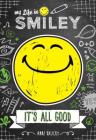 My Life in Smiley (Book 1 in Smiley series): It's All Good Cover Image