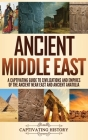Ancient Middle East: A Captivating Guide to Civilizations and Empires of the Ancient Near East and Ancient Anatolia Cover Image