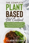 The Complete Plant-Based Diet Cookbook: Discover Plant-Based Recipes and Improve Your Life, 50 Days of Complete and Delicious Recipes That Will Help Y Cover Image