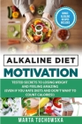 Alkaline Diet Motivation: Tested Secrets to Losing Weight and FEELING Amazing (even if you hate diets and don't want to count calories) Cover Image