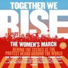 Together We Rise: Behind the Scenes at the Protest Heard Around the World Cover Image