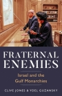 Fraternal Enemies: Israel and the Gulf Monarchies Cover Image