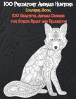 100 Predatory Animals Hunters - Coloring Book - 100 Beautiful Animals Designs for Stress Relief and Relaxation Cover Image