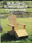 Building Adirondack Furniture: The Art, the History, and the How-To Cover Image