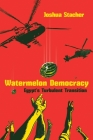 Watermelon Democracy: Egypt's Turbulent Transition (Modern Intellectual and Political History of the Middle East) Cover Image