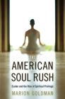 The American Soul Rush: Esalen and the Rise of Spiritual Privilege Cover Image