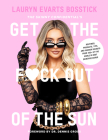 The Skinny Confidential's Get the F*ck Out of the Sun: Routines, Products, Tips, and Insider Secrets from 100+ of the World's Best Skincare Gurus Cover Image