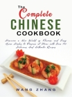 The Complete Chinese Cookbook: Discover a New World of Flavors and Easy Asian Dishes to Prepare at Home with Over 140 Delicious And Authentic Recipes Cover Image