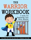 The Warrior Workbook: A Guide for Conquering Your Worry Monster Cover Image