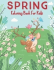 Spring Coloring Book For Kids: An Easy and Simple Coloring Book for Kids of Spring More Then 30 coloring pages with Flowers, Butterflies, Nature, Tre Cover Image